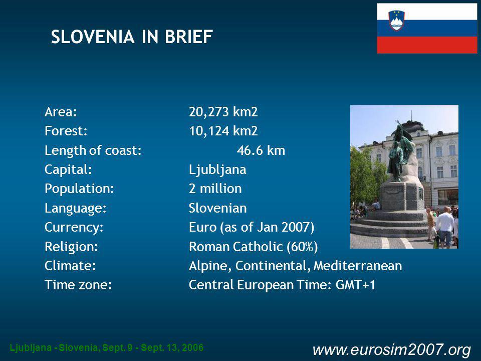 Ljubljana - Slovenia, Sept. 9 - Sept. 13, 2006 www.eurosim2007.org SLOVENIA IN BRIEF Area: 20,273 km2 Forest: 10,124 km2 Length of coast:46.6 km Capit