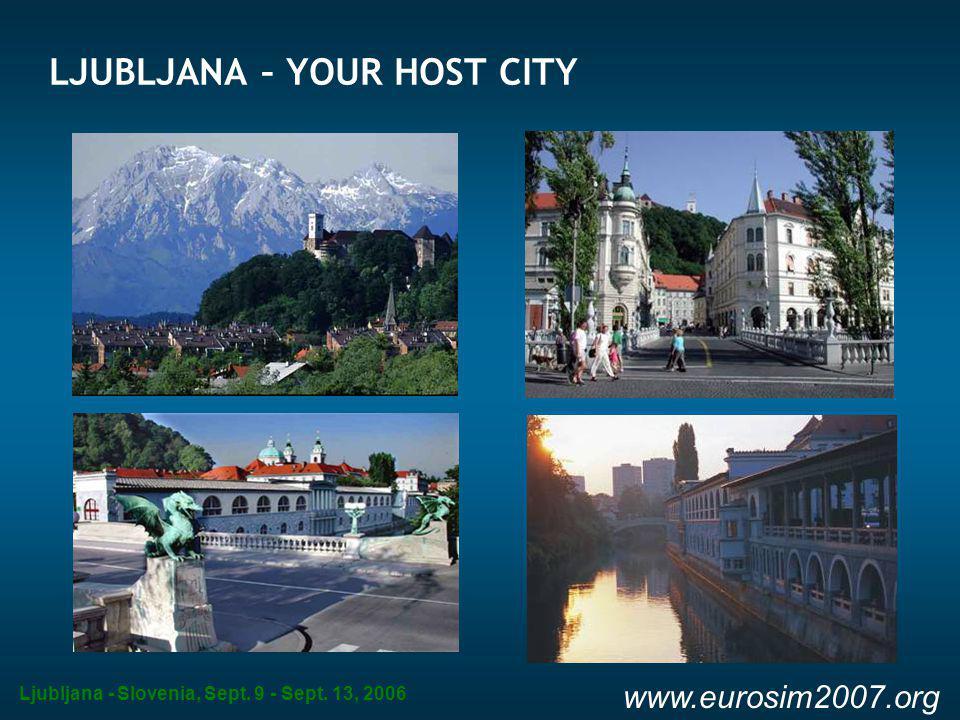 Ljubljana - Slovenia, Sept. 9 - Sept. 13, 2006 www.eurosim2007.org LJUBLJANA – YOUR HOST CITY