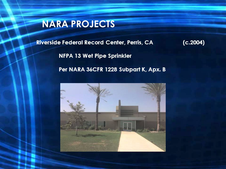 Riverside Federal Record Center, Perris, CA (c.2004) NFPA 13 Wet Pipe Sprinkler Per NARA 36CFR 1228 Subpart K, Apx. B NARA PROJECTS