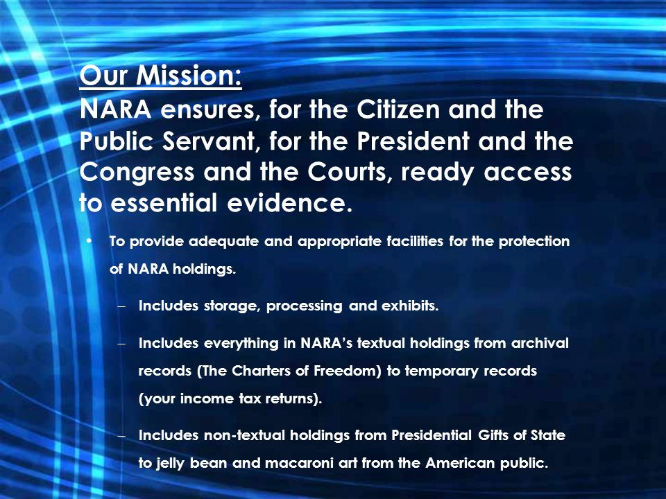 Our Mission: N ARA ensures, for the Citizen and the Public Servant, for the President and the Congress and the Courts, ready access to essential evide