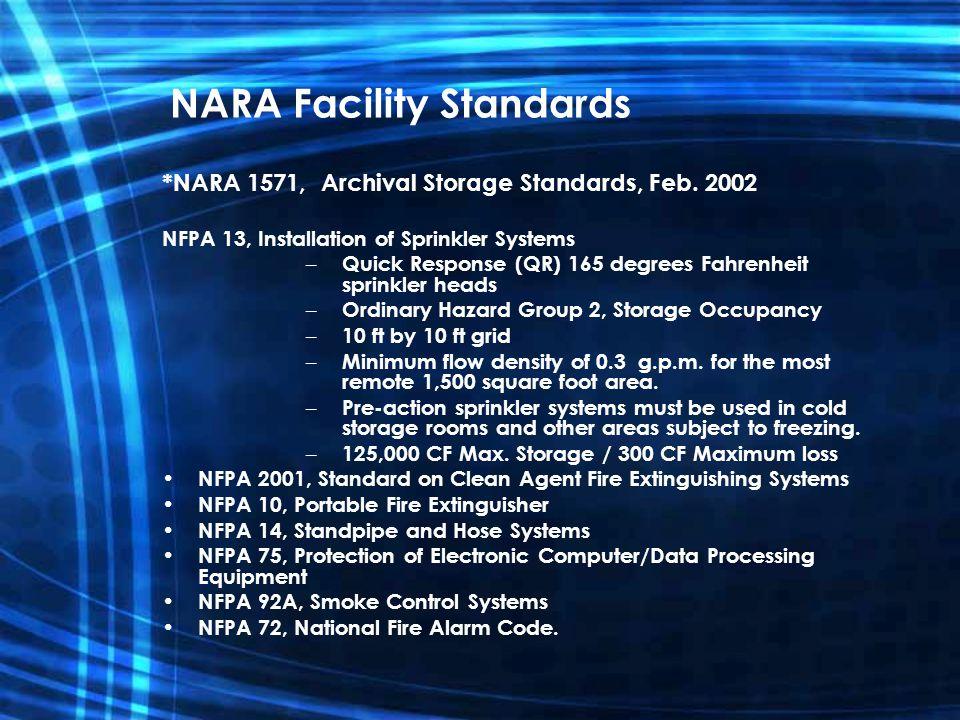 NARA Facility Standards *NARA 1571, Archival Storage Standards, Feb. 2002 NFPA 13, Installation of Sprinkler Systems – Quick Response (QR) 165 degrees