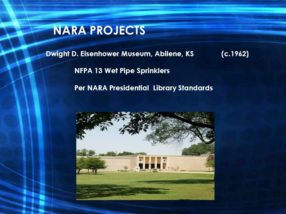 Dwight D. Eisenhower Museum, Abilene, KS (c.1962) NFPA 13 Wet Pipe Sprinklers Per NARA Presidential Library Standards NARA PROJECTS