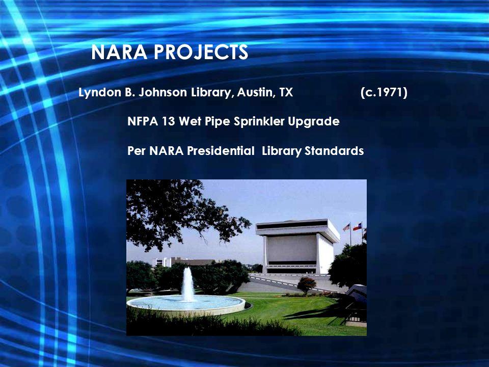 Lyndon B. Johnson Library, Austin, TX (c.1971) NFPA 13 Wet Pipe Sprinkler Upgrade Per NARA Presidential Library Standards NARA PROJECTS