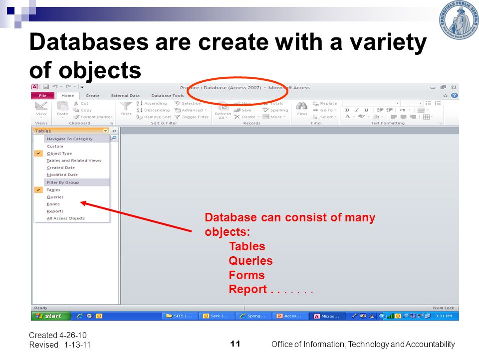 Databases are create with a variety of objects Database can consist of many objects: Tables Queries Forms Report.......