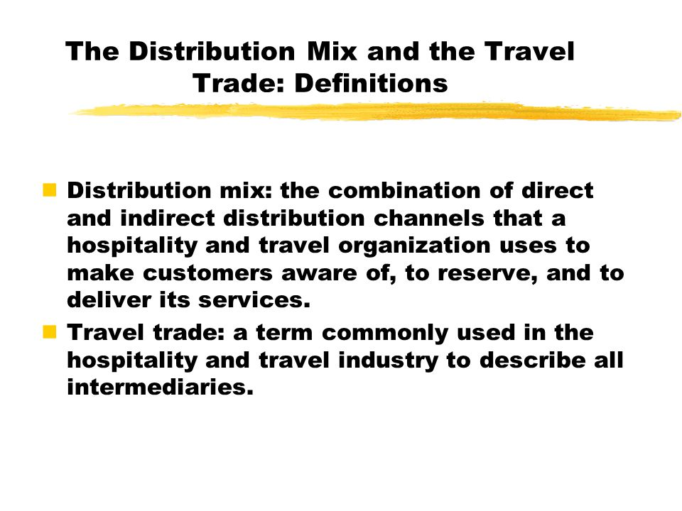 Distribution Mixes in Hospitality and Travel are Different Services are intangible.