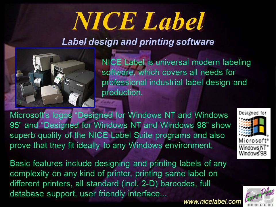 www.nicelabel.com NICE Label NICE Label Label design and printing software NICE Label is universal modern labeling software, which covers all needs for professional industrial label design and production.