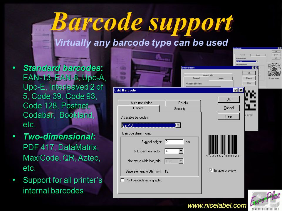 www.nicelabel.com Barcode support Barcode support UCC/EAN 128 Wizard Over 120 predefined Application Identifiers Over 120 predefined Application Identifiers Fixed or variable content Fixed or variable content AI content control (fixed size, numeric or alphanumeric, etc.) AI content control (fixed size, numeric or alphanumeric, etc.)