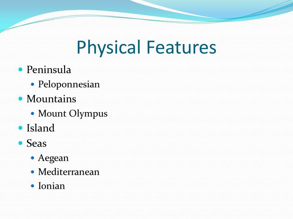 Physical Features Peninsula Peloponnesian Mountains Mount Olympus Island Seas Aegean Mediterranean Ionian