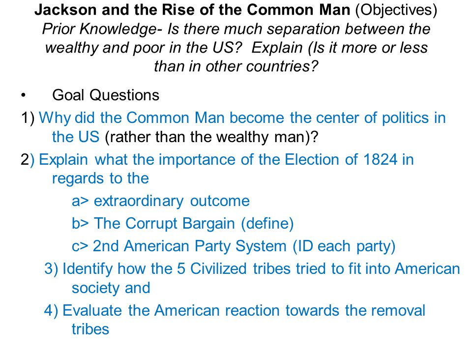 Jackson and the Rise of the Common Man (Objectives) Prior Knowledge- Is there much separation between the wealthy and poor in the US.
