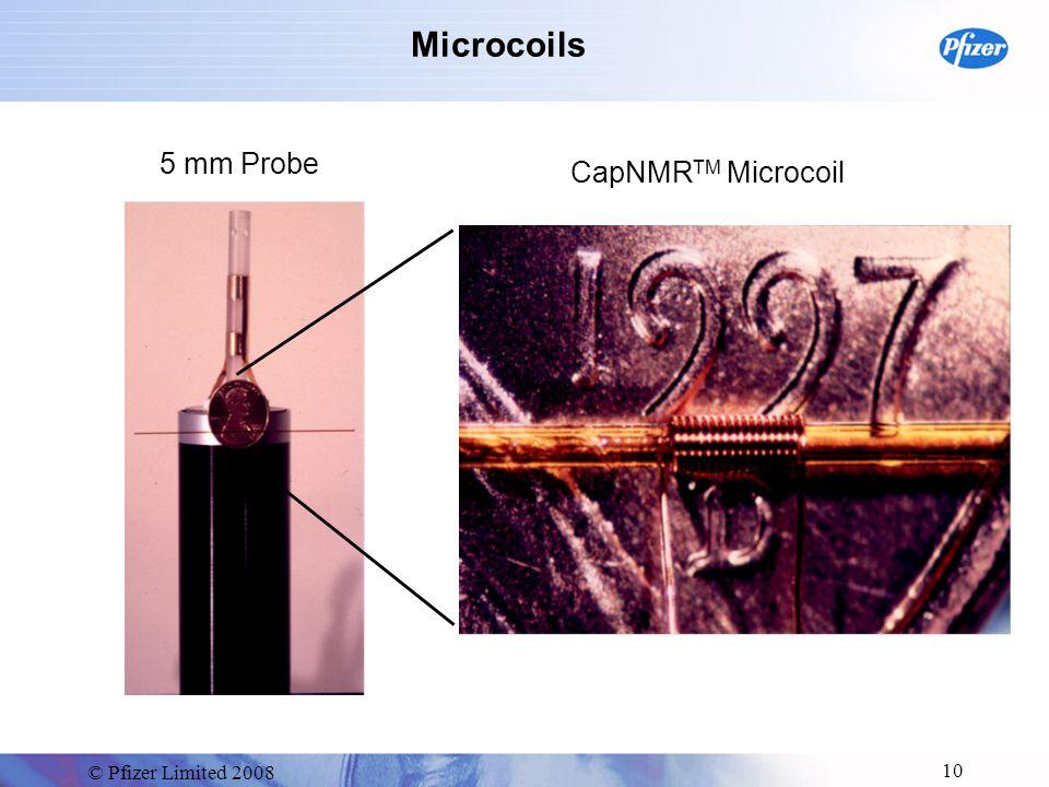 © Pfizer Limited 2008 10 Microcoils 5 mm Probe CapNMR TM Microcoil