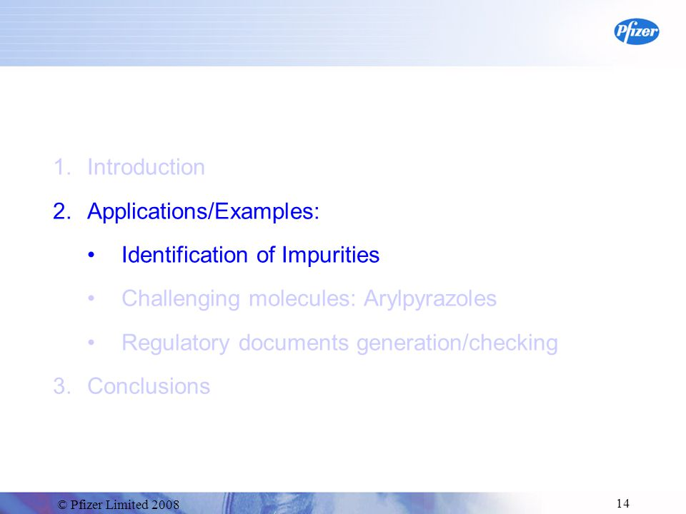 © Pfizer Limited 2008 15 Structure elucidation of low level impurities .