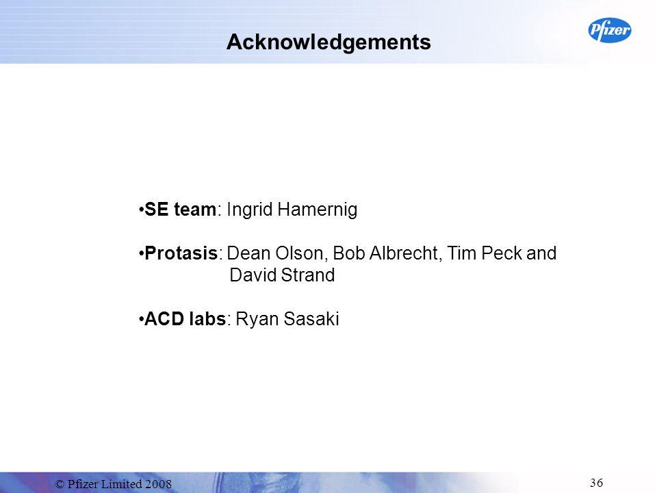 © Pfizer Limited 2008 36 Acknowledgements SE team: Ingrid Hamernig Protasis: Dean Olson, Bob Albrecht, Tim Peck and David Strand ACD labs: Ryan Sasaki