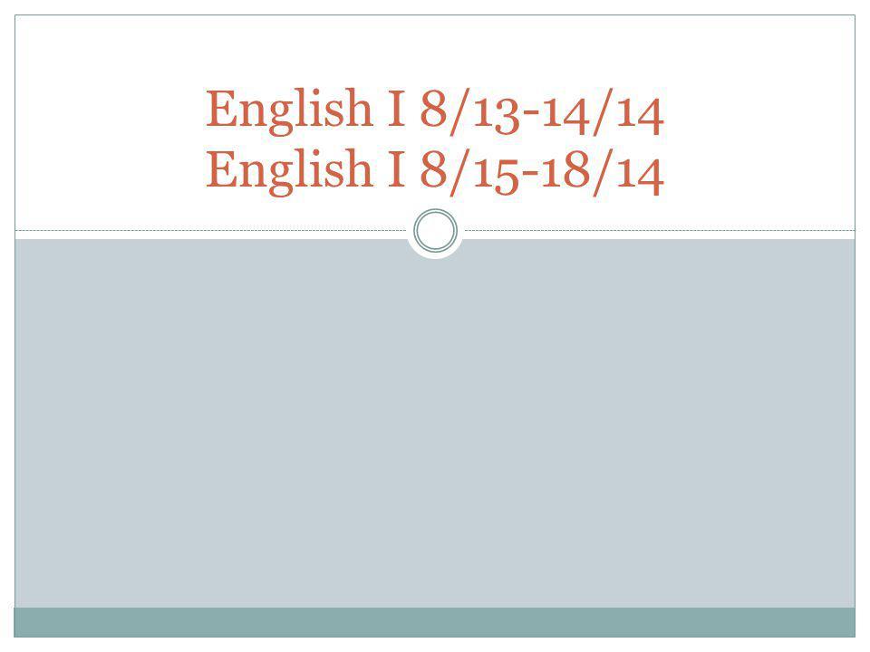 English I 8/13-14/14 English I 8/15-18/14