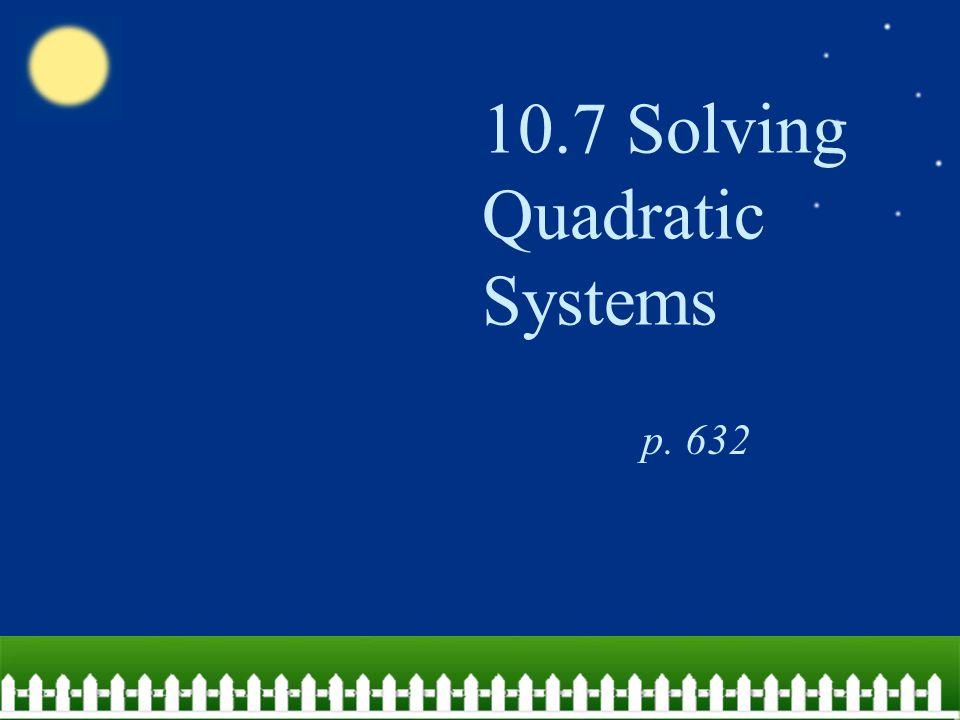 10.7 Solving Quadratic Systems p. 632