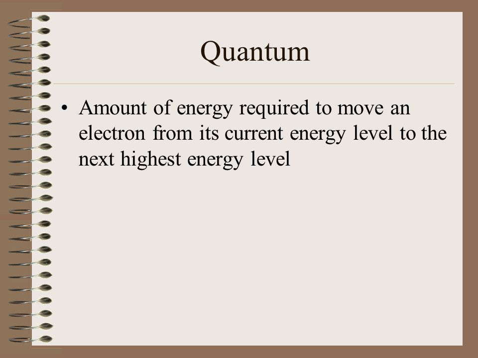 Quantum Amount of energy required to move an electron from its current energy level to the next highest energy level