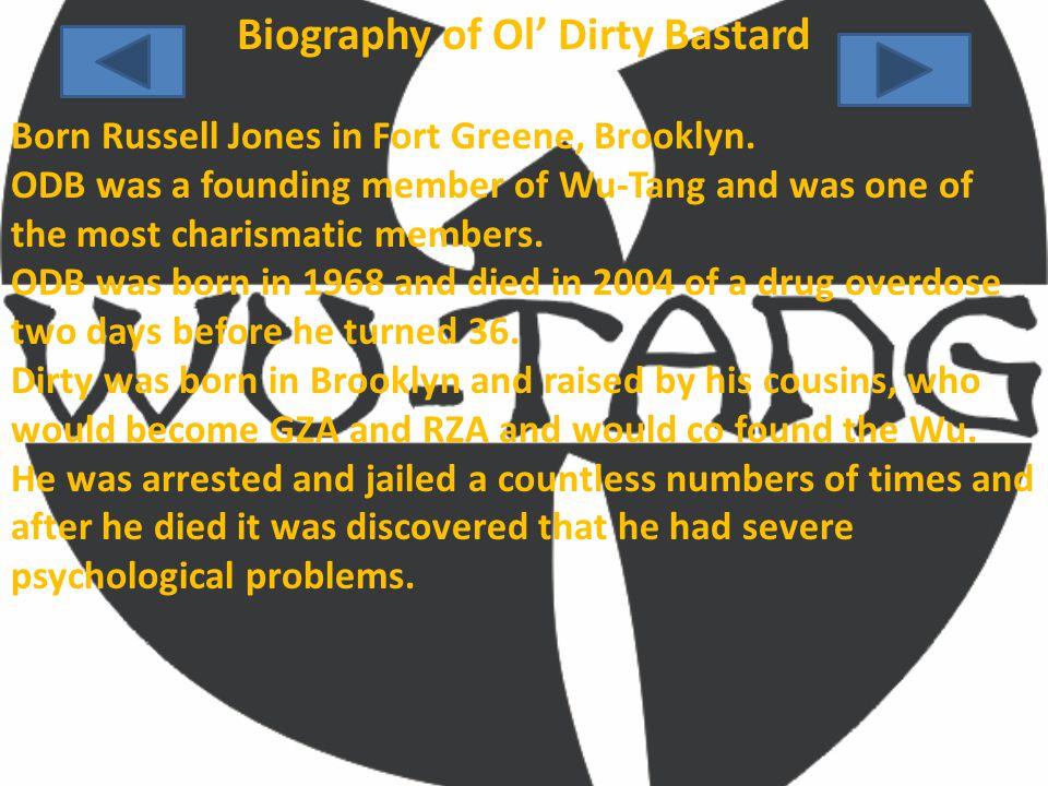 Biography of Ol' Dirty Bastard Born Russell Jones in Fort Greene, Brooklyn.