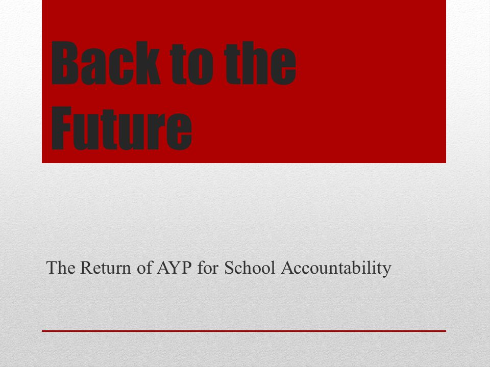 Back to the Future The Return of AYP for School Accountability