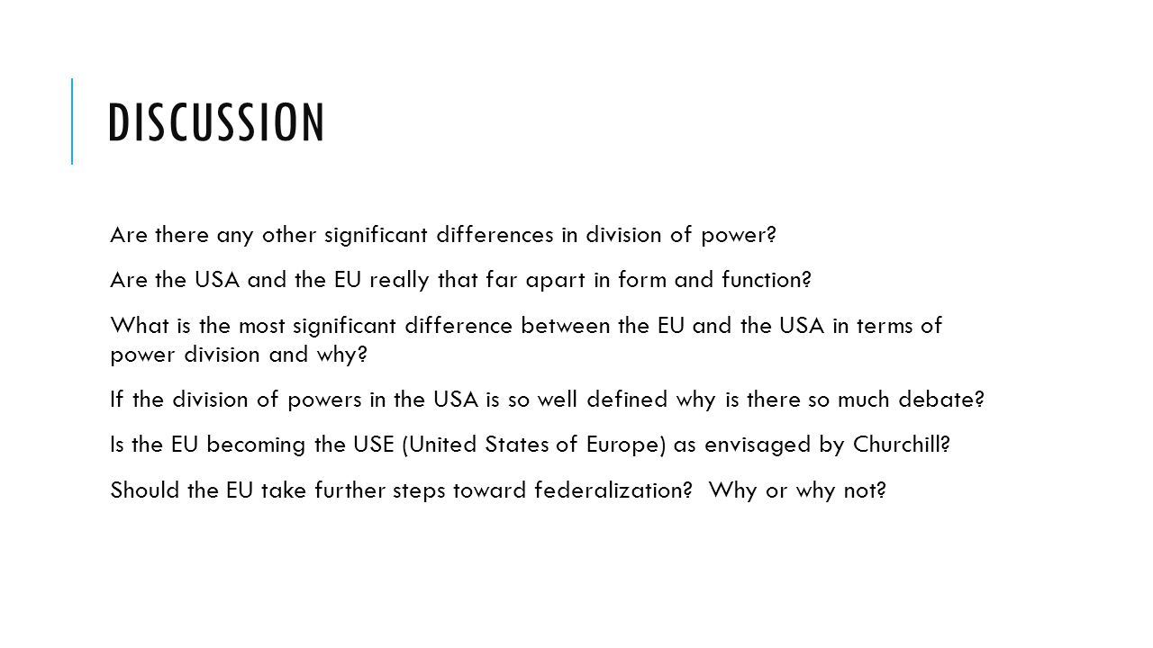 DISCUSSION Are there any other significant differences in division of power? Are the USA and the EU really that far apart in form and function? What i
