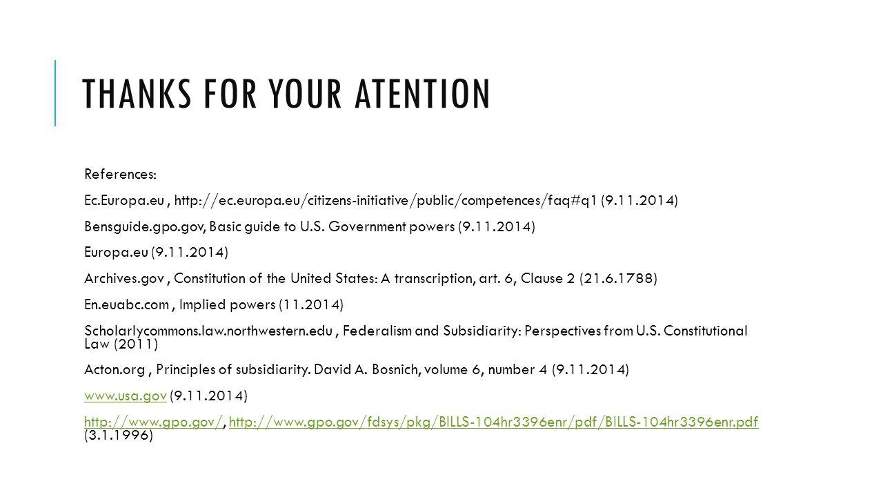 THANKS FOR YOUR ATENTION References: Ec.Europa.eu, http://ec.europa.eu/citizens-initiative/public/competences/faq#q1 (9.11.2014) Bensguide.gpo.gov, Ba