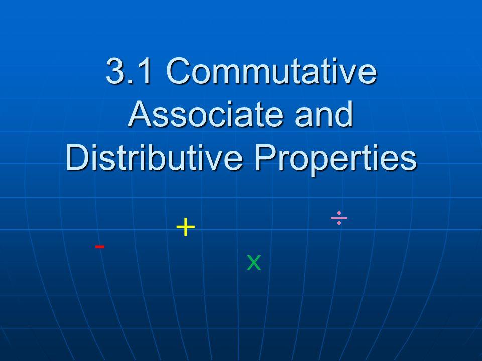 3.1 Commutative Associate and Distributive Properties + - x
