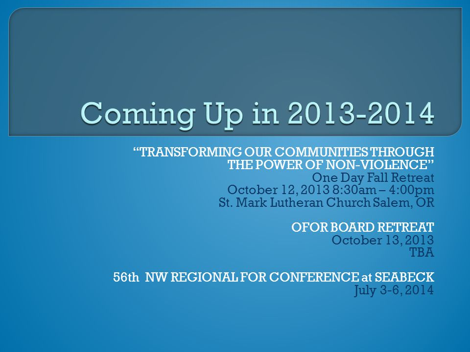 TRANSFORMING OUR COMMUNITIES THROUGH THE POWER OF NON-VIOLENCE One Day Fall Retreat October 12, 2013 8:30am – 4:00pm St.