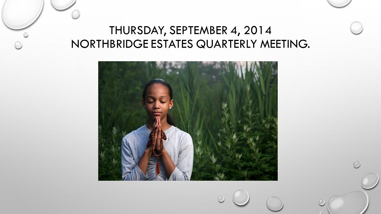 THURSDAY, SEPTEMBER 4, 2014 NORTHBRIDGE ESTATES QUARTERLY MEETING.