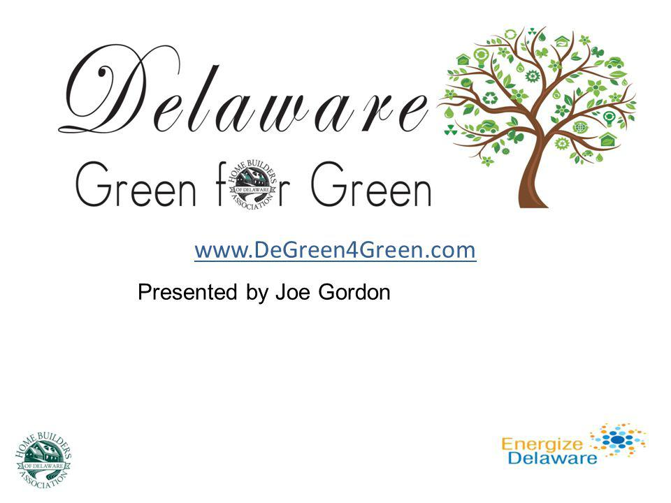 www.DEGreen4Green.com WORKSHOP OUTLINE: Introduction Program Fundamentals State Level 4 Areas Rebate Amount Tables How Rebate Process Works Builder Paperwork Process Verification Reimbursement and Fee Structure Acceptable Green Certification Programs