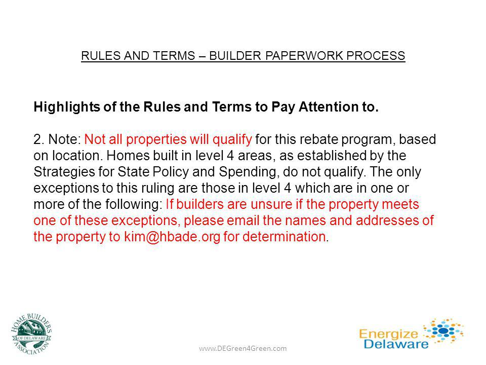 RULES AND TERMS – BUILDER PAPERWORK PROCESS www.DEGreen4Green.com Highlights of the Rules and Terms to Pay Attention to. 2. Note: Not all properties w