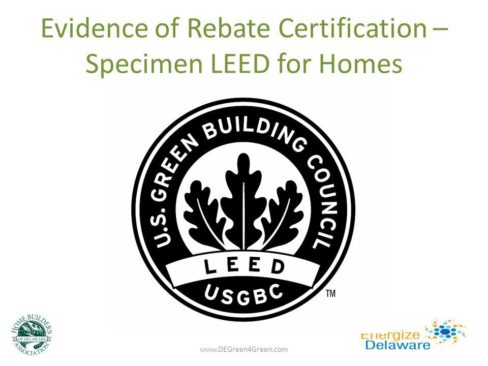 Evidence of Rebate Certification – Specimen LEED for Homes 1.3 rd party verified www.DEGreen4Green.com