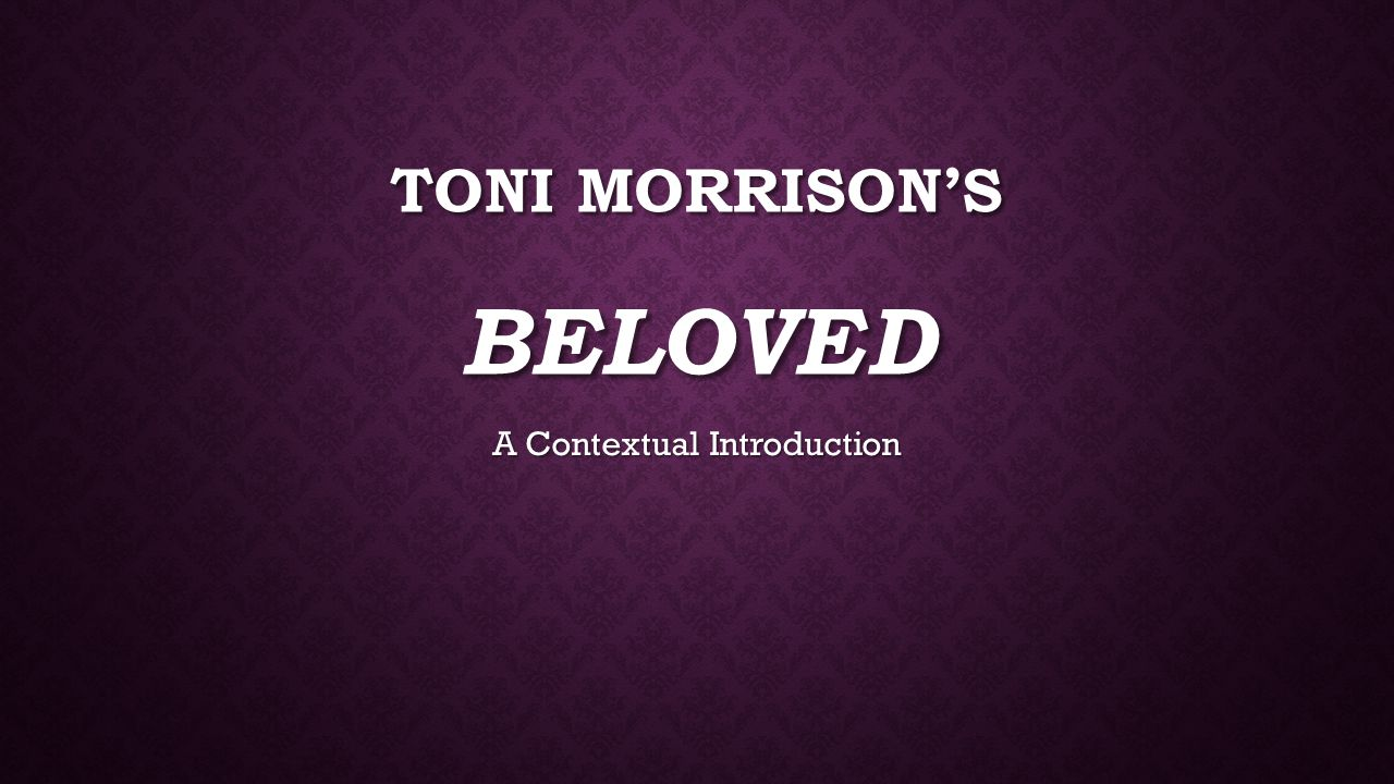 TONI MORRISON'S BELOVED A Contextual Introduction