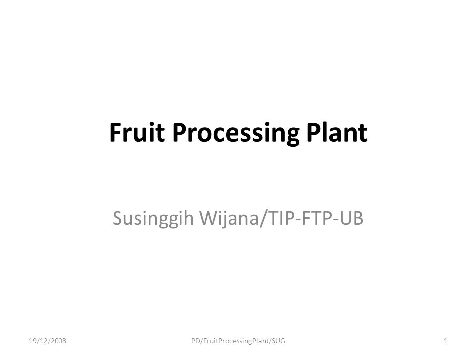Factors affecting the quality of the product are: Types of procedures and processes Working quality of the machines Labor requirements Monitoring system, degree of instrumentation Continuity, off-times 19/12/2008PD/FruitProcessingPlant/SUG 12