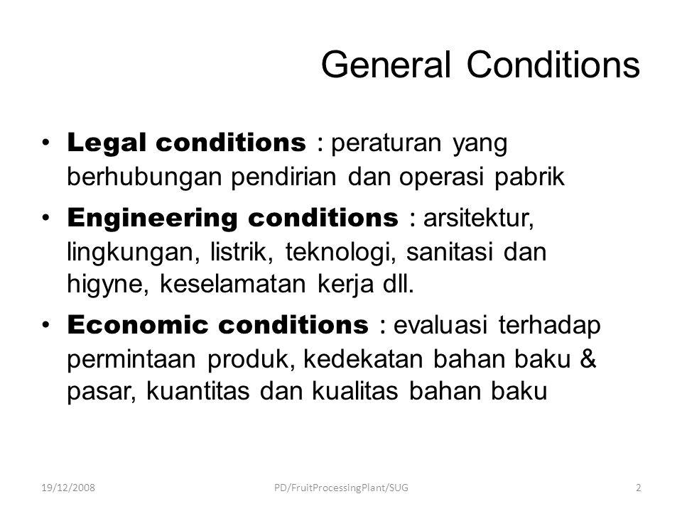 General Conditions Legal conditions : peraturan yang berhubungan pendirian dan operasi pabrik Engineering conditions : arsitektur, lingkungan, listrik, teknologi, sanitasi dan higyne, keselamatan kerja dll.