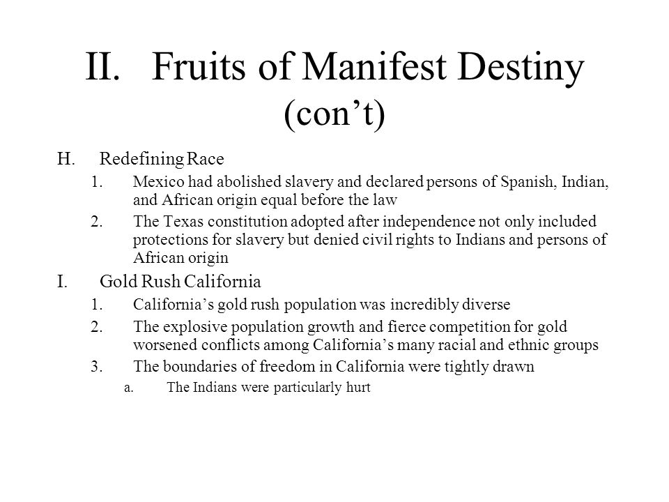 II.Fruits of Manifest Destiny (con't) H.Redefining Race 1.Mexico had abolished slavery and declared persons of Spanish, Indian, and African origin equ