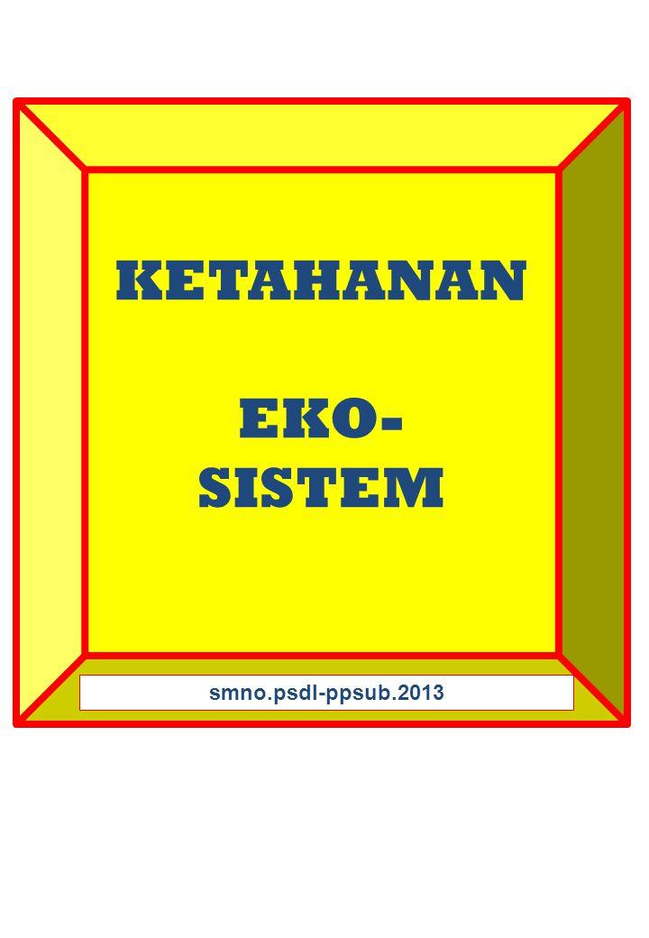 KETAHANAN EKO- SISTEM smno.psdl-ppsub.2013