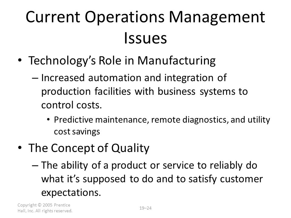 Copyright © 2005 Prentice Hall, Inc. All rights reserved. 19–24 Current Operations Management Issues Technology's Role in Manufacturing – Increased au