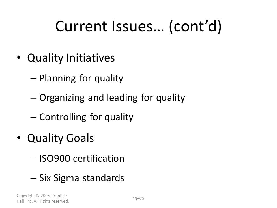 Copyright © 2005 Prentice Hall, Inc. All rights reserved. 19–25 Current Issues… (cont'd) Quality Initiatives – Planning for quality – Organizing and l