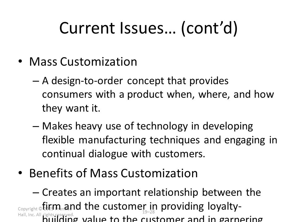 Copyright © 2005 Prentice Hall, Inc. All rights reserved. 19–28 Current Issues… (cont'd) Mass Customization – A design-to-order concept that provides
