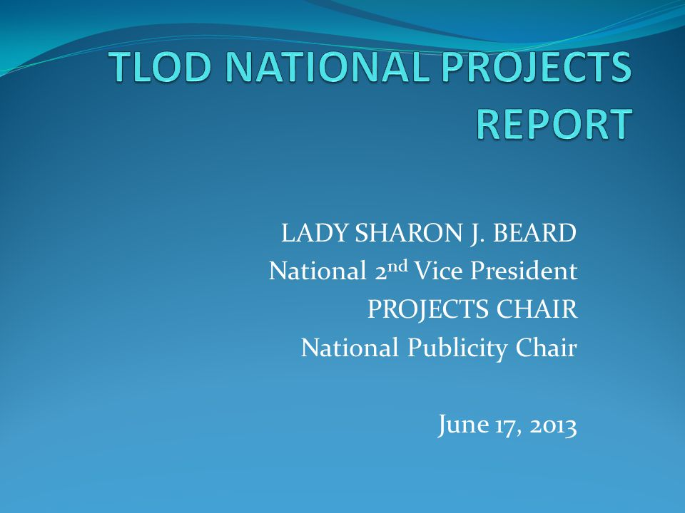 LADY SHARON J. BEARD National 2 nd Vice President PROJECTS CHAIR National Publicity Chair June 17, 2013