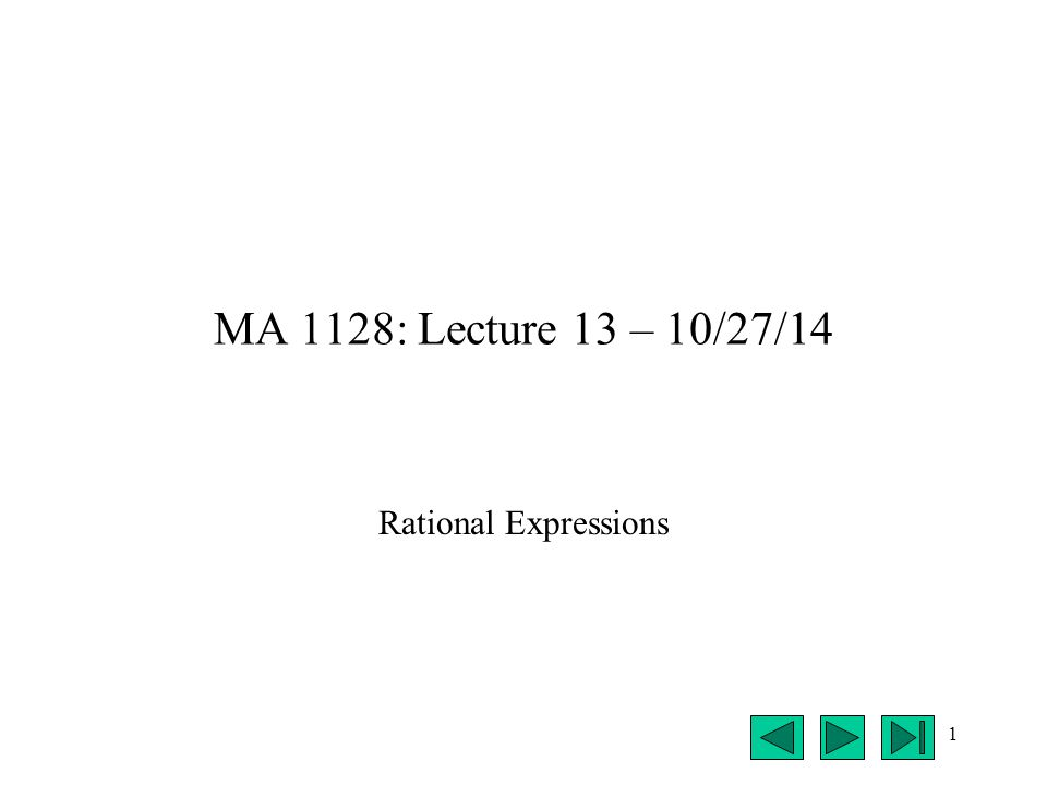 1 MA 1128: Lecture 13 – 10/27/14 Rational Expressions