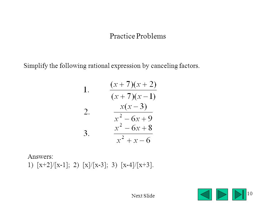 10 Practice Problems Simplify the following rational expression by canceling factors.
