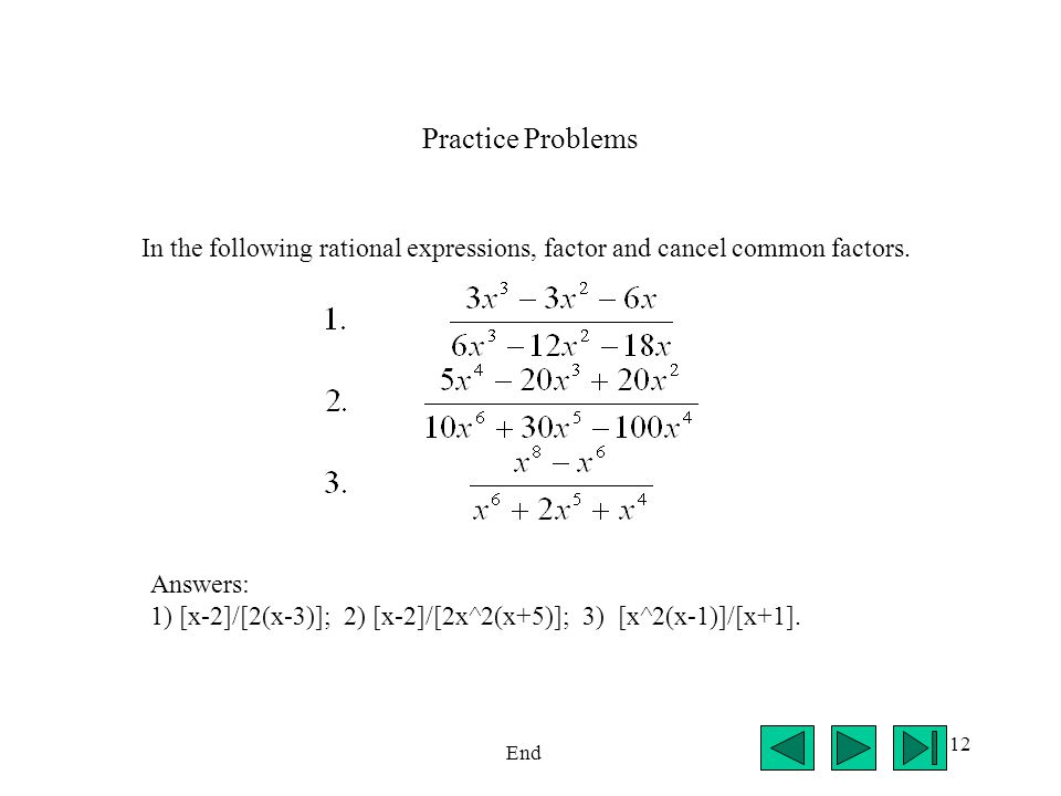 12 Practice Problems End In the following rational expressions, factor and cancel common factors.