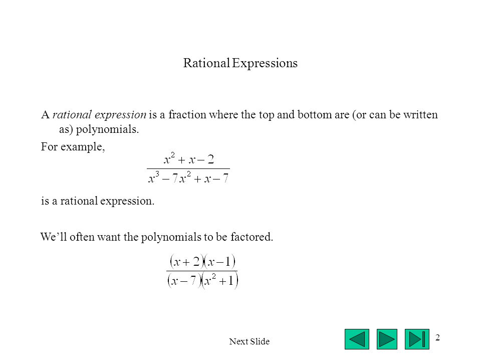 2 A rational expression is a fraction where the top and bottom are (or can be written as) polynomials.