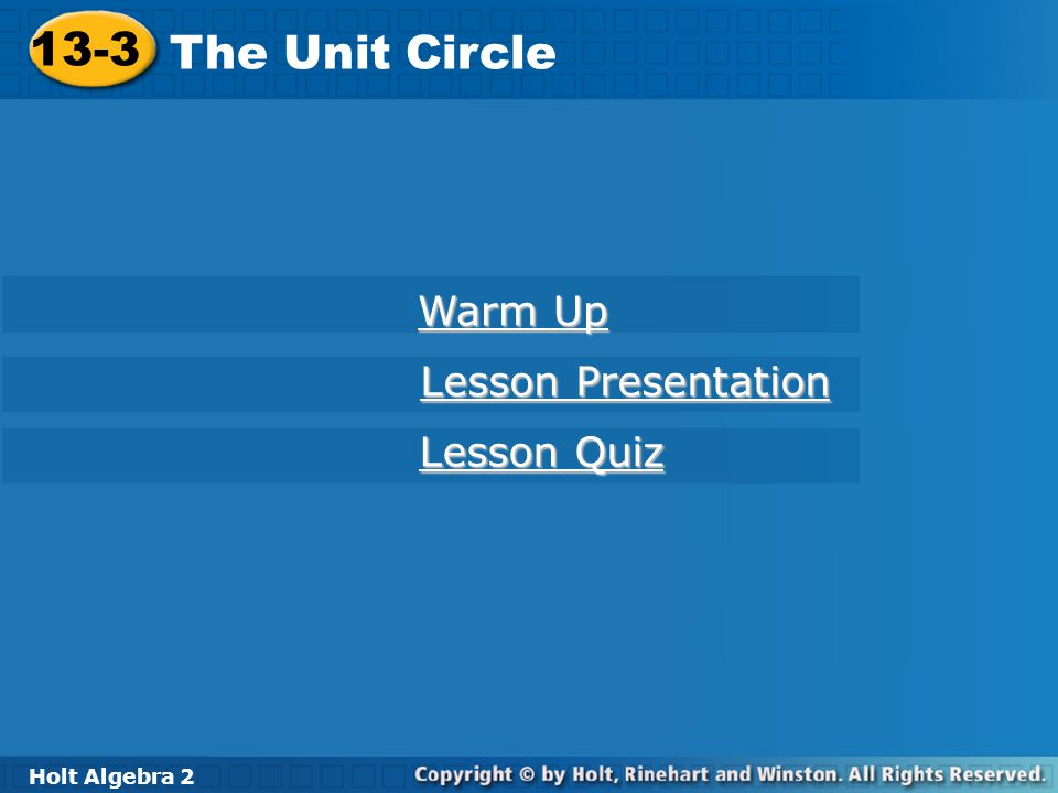 Holt Algebra 2 13-3 The Unit Circle A unit circle is a circle with a radius of 1 unit.