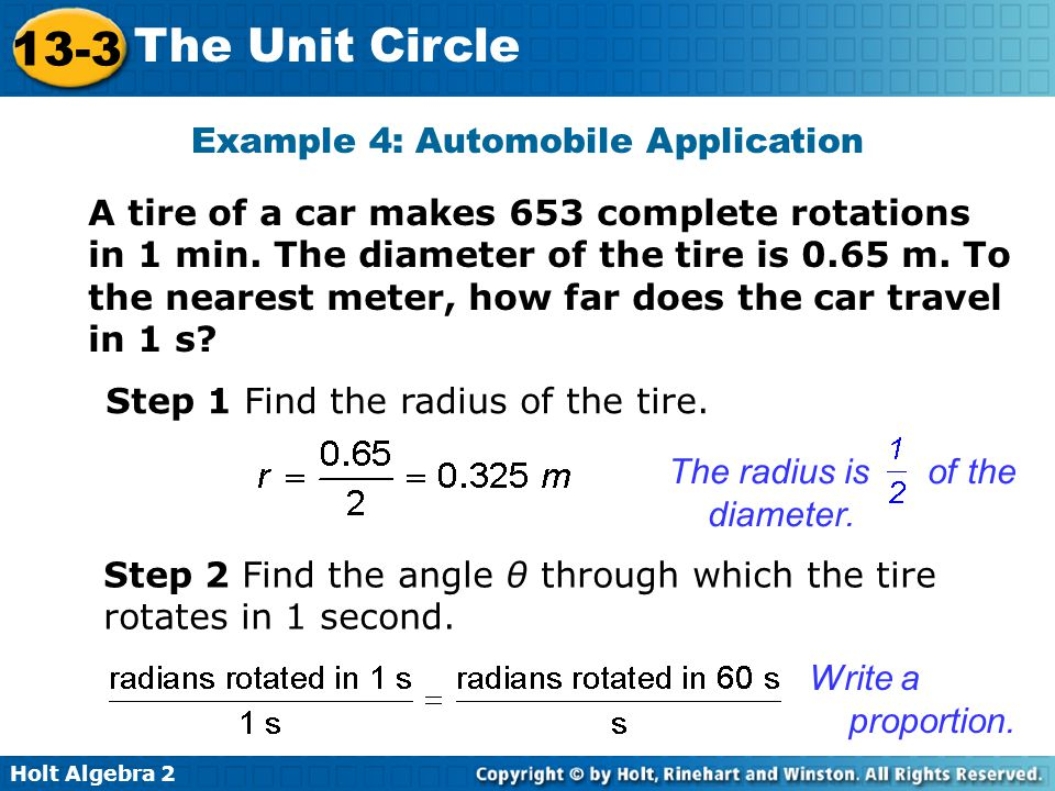 Holt Algebra 2 13-3 The Unit Circle Example 4: Automobile Application A tire of a car makes 653 complete rotations in 1 min. The diameter of the tire