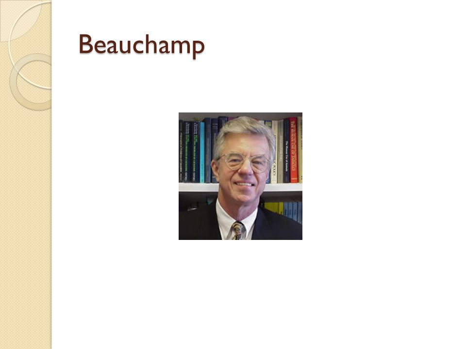Beauchamp and Childress Tom Beauchamp is a Professor of Philosophy and a Senior Research Scholar in Georgetown University s Kennedy Institute of Ethics.