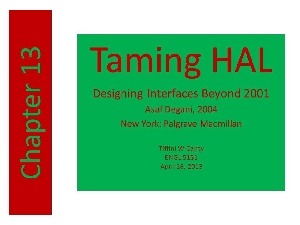 Taming HAL Designing Interfaces Beyond 2001 Asaf Degani, 2004 New York: Palgrave Macmillan Tiffini W Canty ENGL 5181 April 16, 2013 Chapter 13