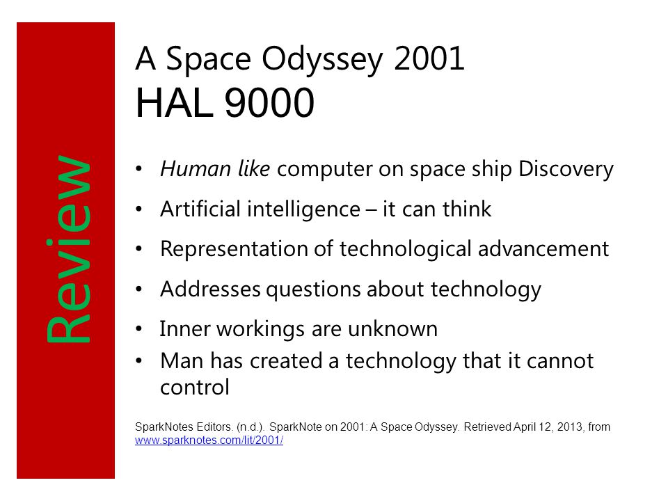 Review A Space Odyssey 2001 HAL 9000 Human like computer on space ship Discovery Artificial intelligence – it can think Representation of technologica