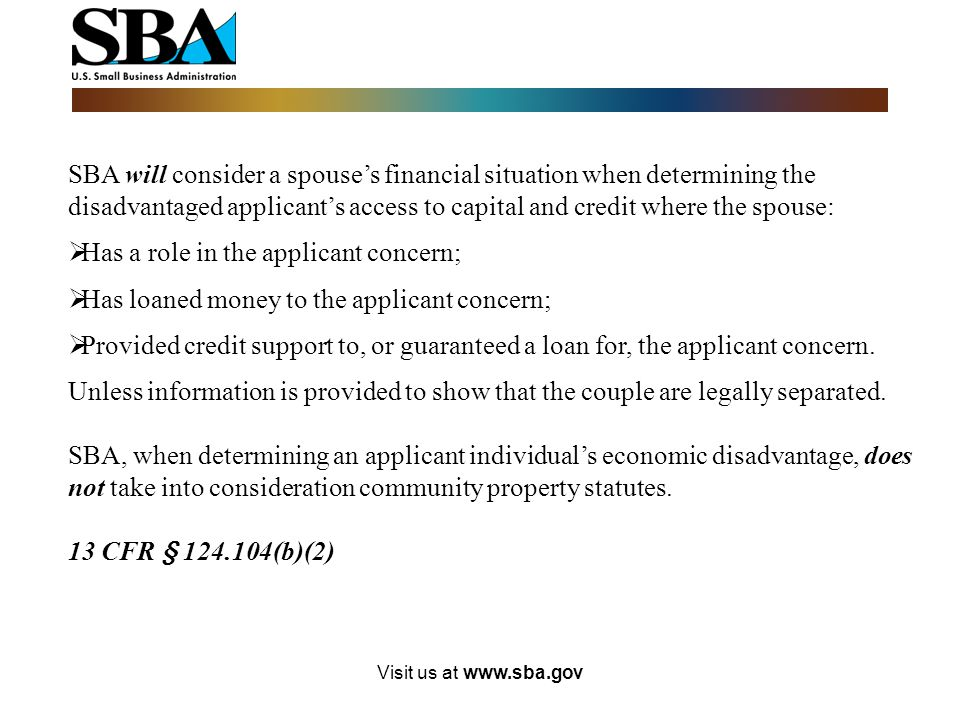 Visit us at www.sba.gov Each individual claiming economic disadvantage must explain it in a narrative and provide personal financial information (on S
