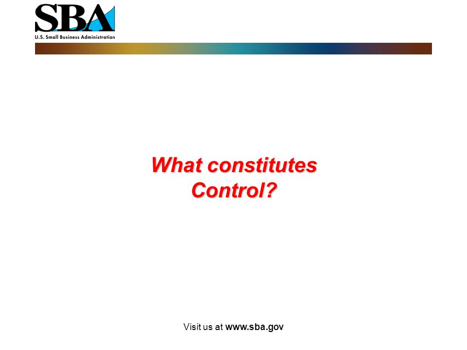Visit us at www.sba.gov B.Control without considering the board of directors : 1.A single disadvantaged individual owns 100% of the voting stock. 2.A