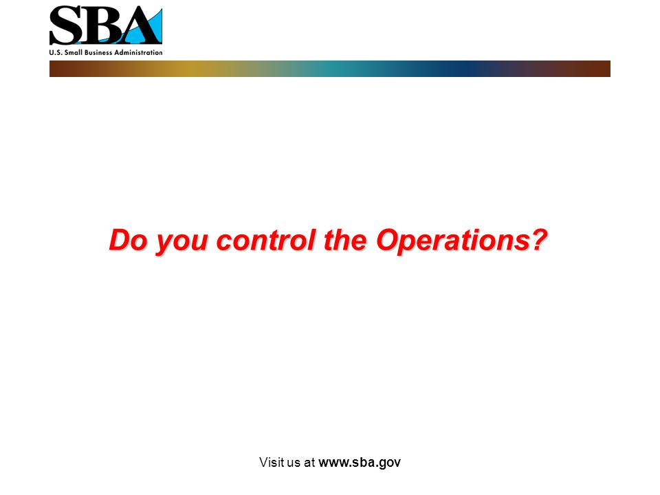 Visit us at www.sba.gov A Disadvantaged Individual must:  Hold the position of President or Chief Executive Officer, Managing/ General Partner, or LL